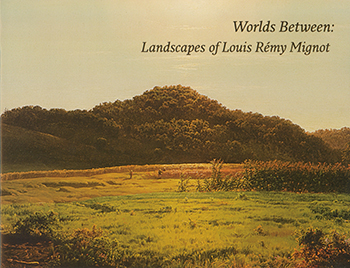 Worlds Between:  Landscapes of Louis Rémy Mignot